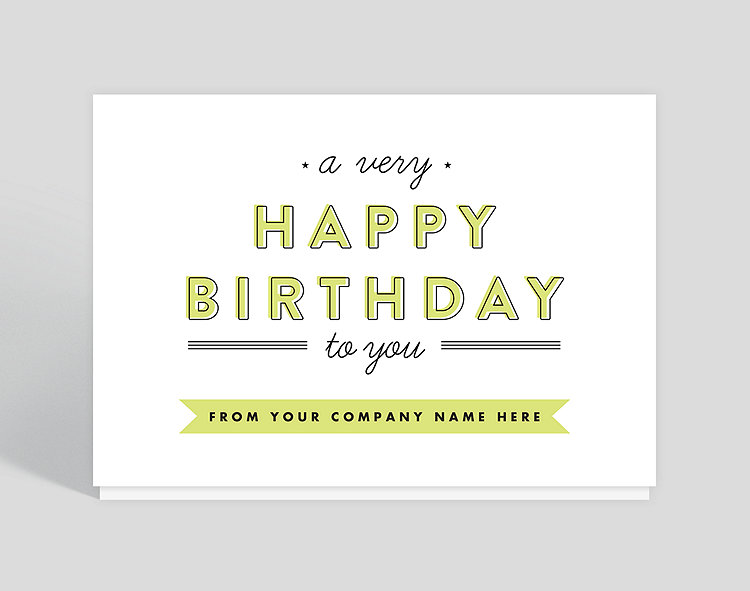 This horizontal birthday card is simple but sure to stand out. A very Happy Birthday to you reads across the middle of the card in a light green block letter style. A few small stars accent the card, and for a finishing touch you can add your company name along the bottom.