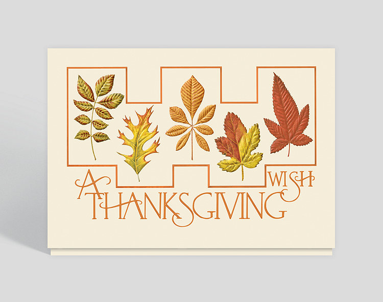 Autumn&#039s array of earthy colors comes to life in five different leaves changing hues to celebrate the season. A touch of curve in the &quotA Thanksgiving Wish&quot text conjures the elegant image of falling leaves, swaying and swirling downward from the tree branches on which they just resided.